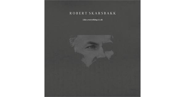 Robert Skarsbakk - Like Everything Is Ok