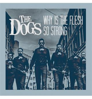 "The Dogs Why Is The Flesh So Strong (7"")"