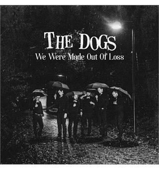 "The Dogs We Were Made Out Of Loss (7"")"