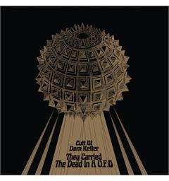 The Cult Of Dom Keller They Carried The Dead In A U.F.O. (LP)